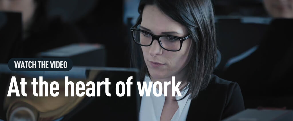 At the heart of work, watch the video
